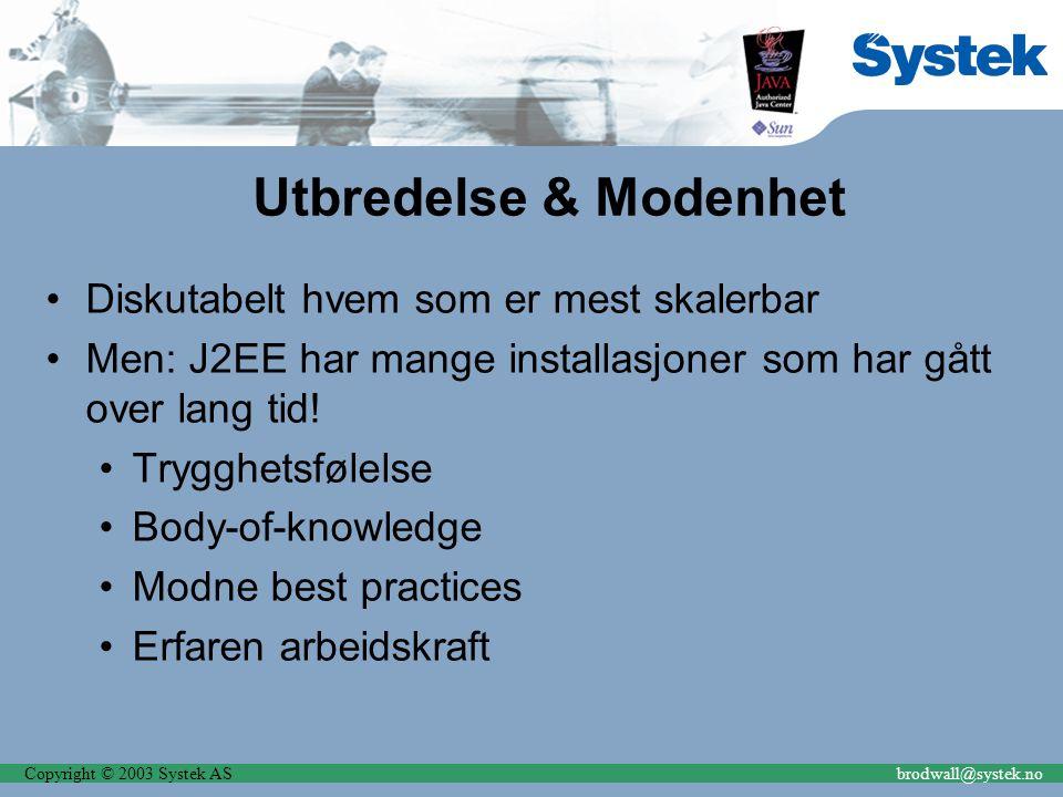 Copyright © 2003 Systek ASbrodwall@systek.no Utbredelse & Modenhet Diskutabelt hvem som er mest skalerbar Men: J2EE har mange installasjoner som har gått over lang tid.