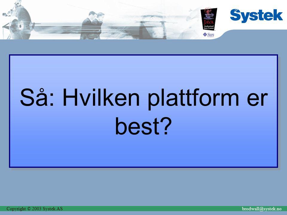 Copyright © 2003 Systek ASbrodwall@systek.no Så: Hvilken plattform er best?