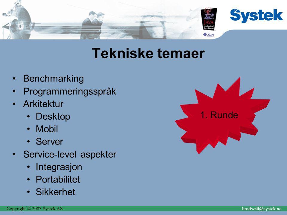 Copyright © 2003 Systek ASbrodwall@systek.no Tekniske temaer Benchmarking Programmeringsspråk Arkitektur Desktop Mobil Server Service-level aspekter Integrasjon Portabilitet Sikkerhet 1.