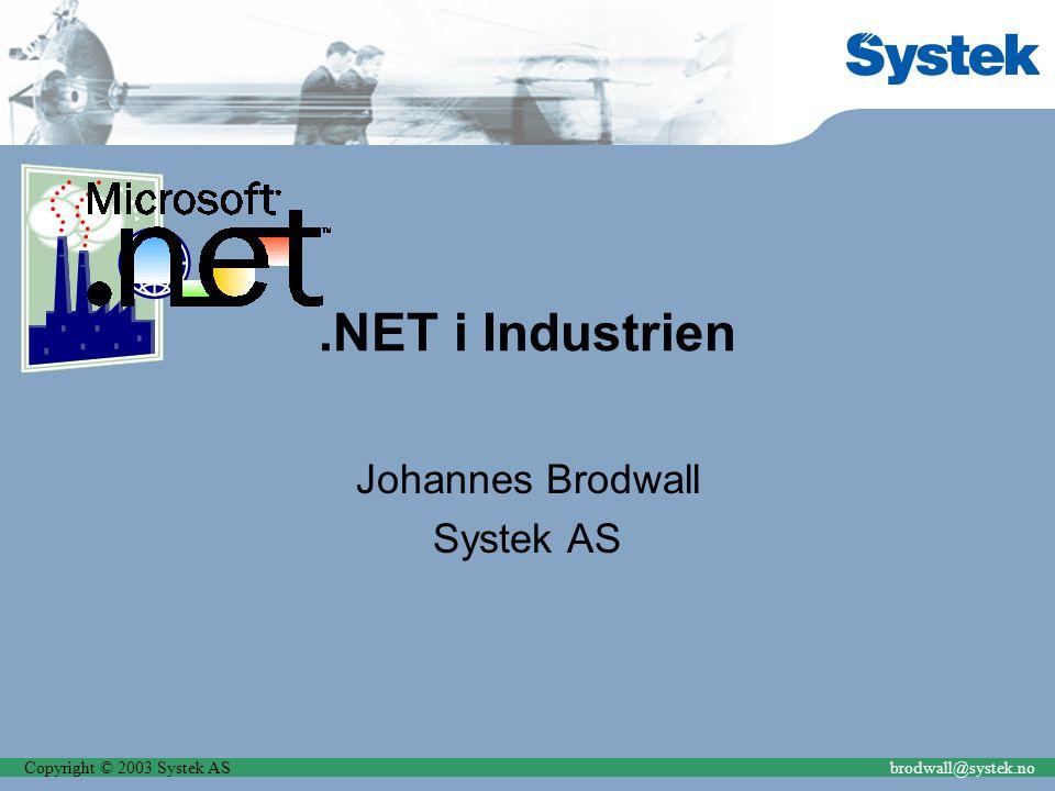 Copyright © 2003 Systek ASbrodwall@systek.no.NET Compact framework.NET med lite footprint Kjører på Win CE 4.0 ( PocketPC ) PDA, SmartPhone Begrenset del av biblioteket Men kraftigere enn J2ME Støtter Interop (dvs native DLL'er)