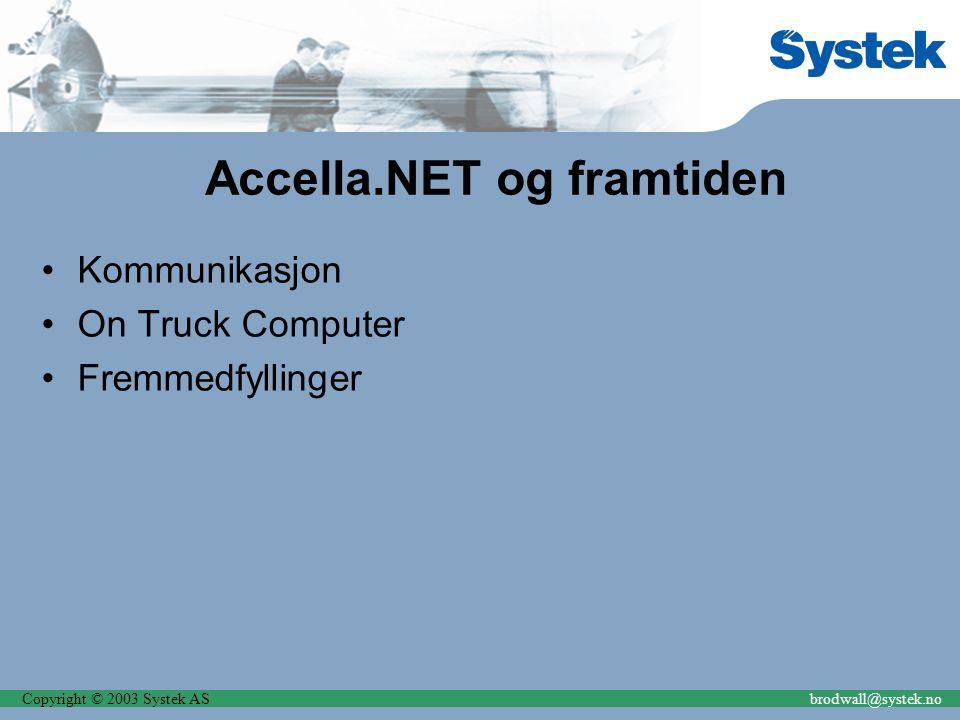 Copyright © 2003 Systek ASbrodwall@systek.no Accella.NET og framtiden Kommunikasjon On Truck Computer Fremmedfyllinger
