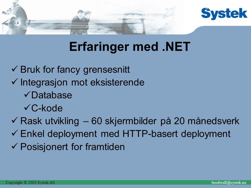 Copyright © 2003 Systek ASbrodwall@systek.no Erfaringer med.NET Bruk for fancy grensesnitt Integrasjon mot eksisterende Database C-kode Rask utvikling