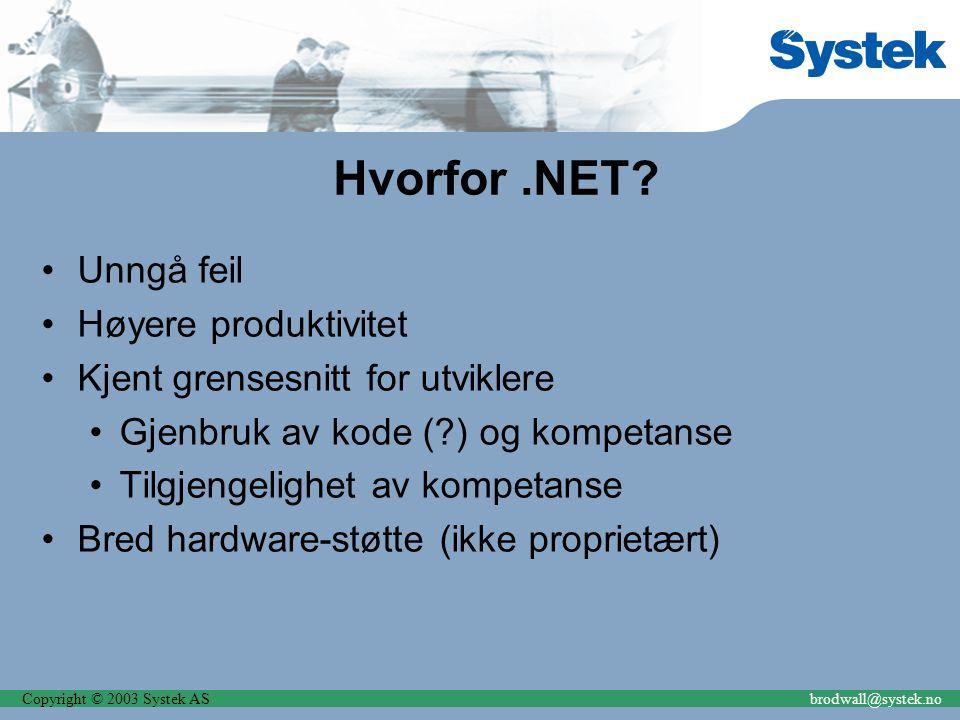 Copyright © 2003 Systek ASbrodwall@systek.no Hvorfor.NET? Unngå feil Høyere produktivitet Kjent grensesnitt for utviklere Gjenbruk av kode (?) og komp