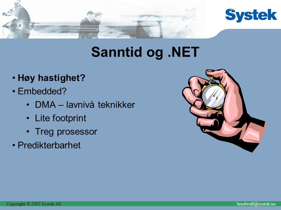 Copyright © 2003 Systek ASbrodwall@systek.no Sanntid og.NET Høy hastighet? Embedded? DMA – lavnivå teknikker Lite footprint Treg prosessor Predikterba