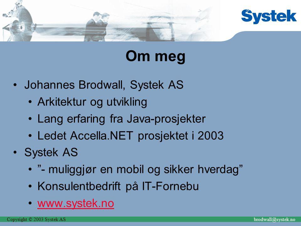 Copyright © 2003 Systek ASbrodwall@systek.no Om meg Johannes Brodwall, Systek AS Arkitektur og utvikling Lang erfaring fra Java-prosjekter Ledet Accel