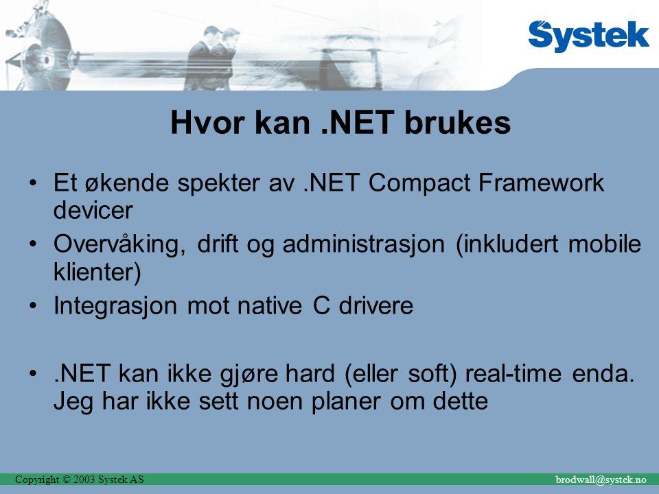 Copyright © 2003 Systek ASbrodwall@systek.no Hvor kan.NET brukes Et økende spekter av.NET Compact Framework devicer Overvåking, drift og administrasjo