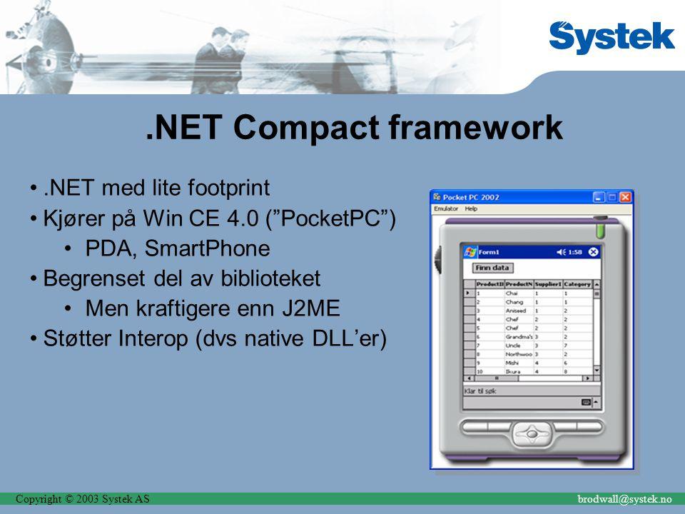 "Copyright © 2003 Systek ASbrodwall@systek.no.NET Compact framework.NET med lite footprint Kjører på Win CE 4.0 (""PocketPC"") PDA, SmartPhone Begrenset"
