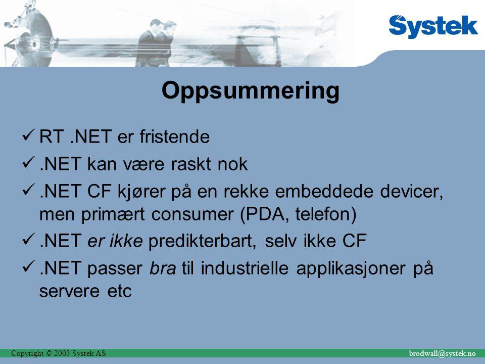 Copyright © 2003 Systek ASbrodwall@systek.no Oppsummering RT.NET er fristende.NET kan være raskt nok.NET CF kjører på en rekke embeddede devicer, men
