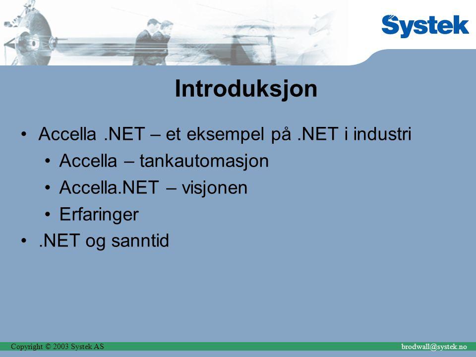 Copyright © 2003 Systek ASbrodwall@systek.no Introduksjon Accella.NET – et eksempel på.NET i industri Accella – tankautomasjon Accella.NET – visjonen