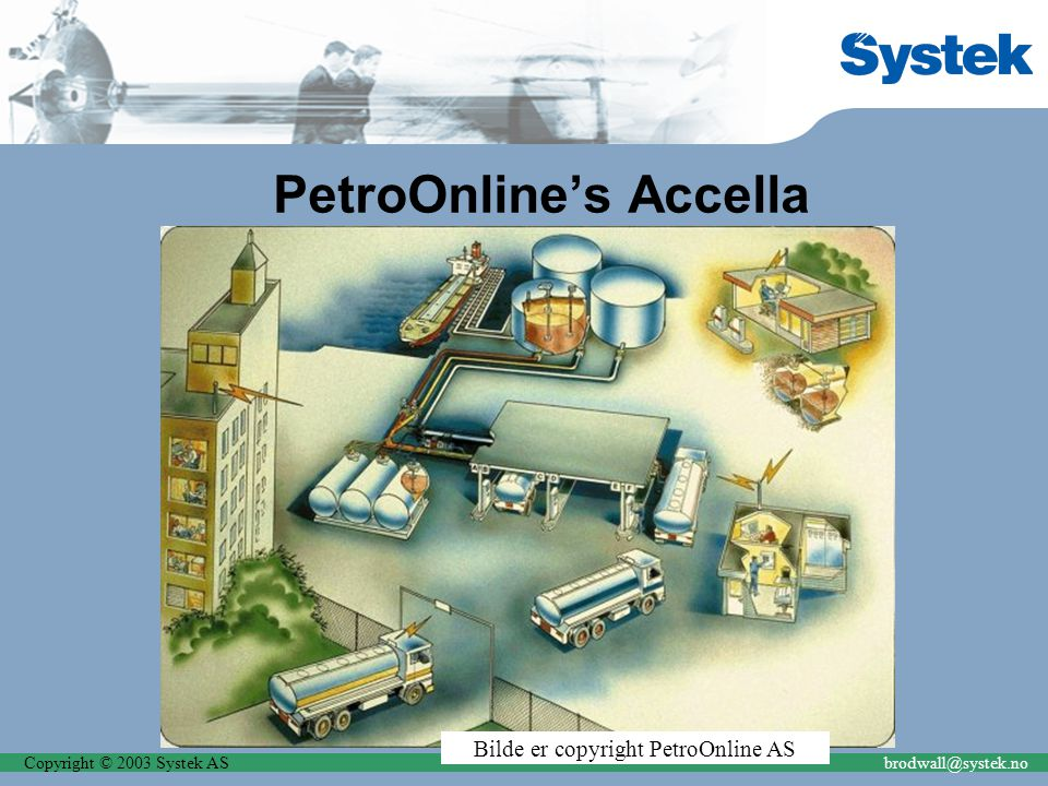 Copyright © 2003 Systek ASbrodwall@systek.no PetroOnline's Accella Bilde er copyright PetroOnline AS