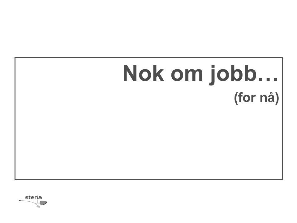 Nok om jobb… (for nå)
