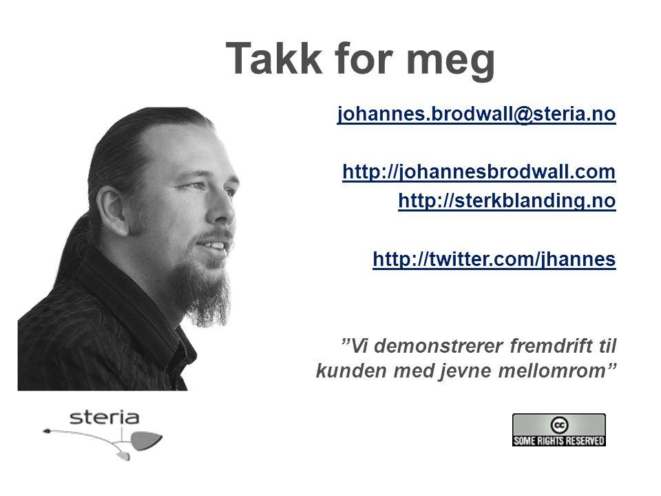 Takk for meg johannes.brodwall@steria.no http://johannesbrodwall.com http://sterkblanding.no http://twitter.com/jhannes Vi demonstrerer fremdrift til kunden med jevne mellomrom
