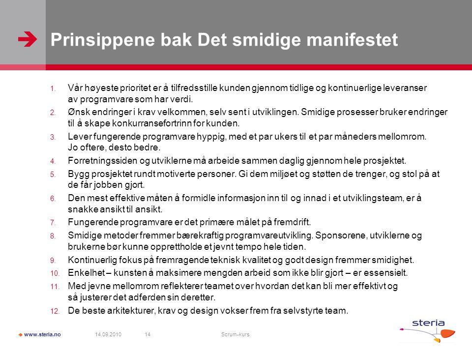   www.steria.no Prinsippene bak Det smidige manifestet 1. Vår høyeste prioritet er å tilfredsstille kunden gjennom tidlige og kontinuerlige leverans