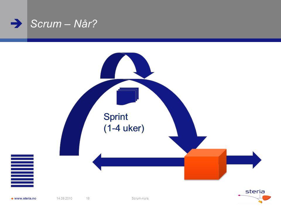  www.steria.no  Scrum – Når? 14.09.2010 Scrum-kurs 18 Sprint (1-4 uker)