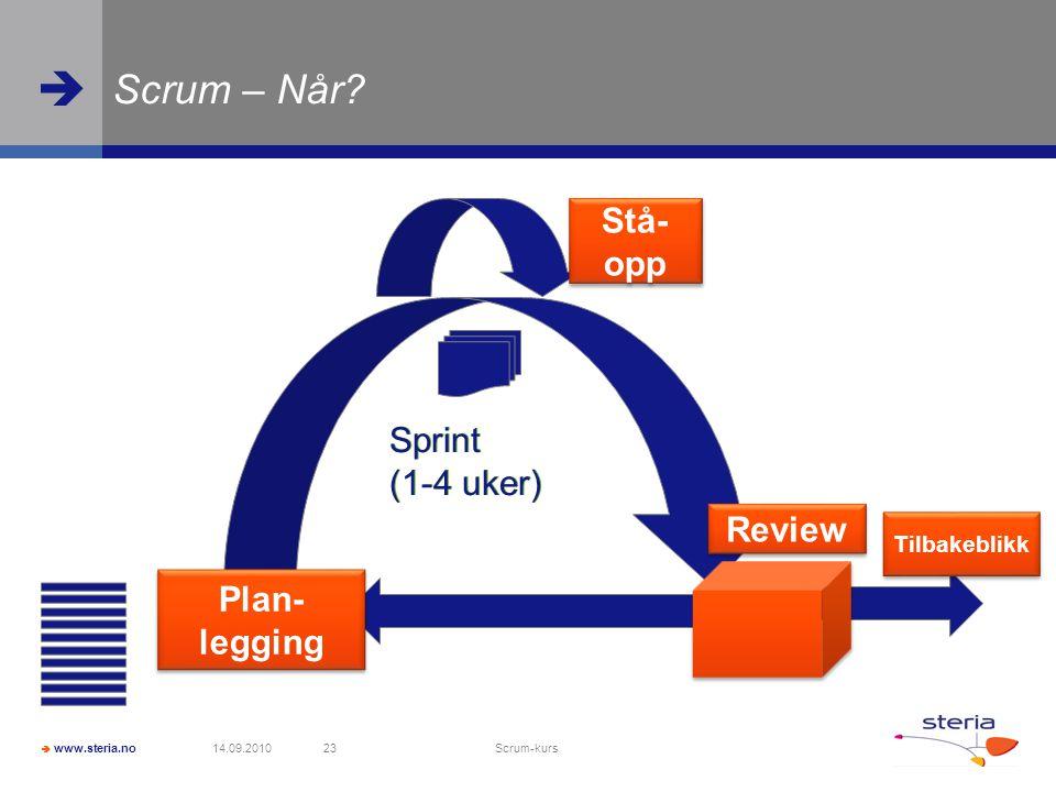  www.steria.no  Scrum – Når? 14.09.2010 Scrum-kurs 23 Sprint (1-4 uker) Plan- legging Stå- opp Review Tilbakeblikk Sprint (1-4 uker)