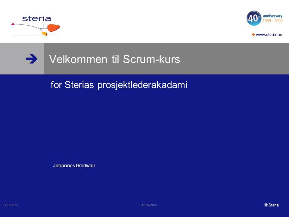   www.steria.no © Steria Velkommen til Scrum-kurs for Sterias prosjektlederakadami 14.09.2010 Scrum-kurs Johannes Brodwall