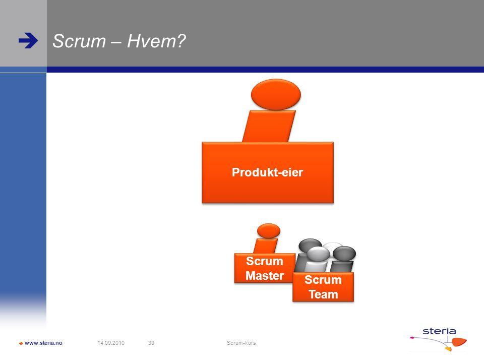  www.steria.no  Scrum – Hvem? 14.09.2010 Scrum-kurs 33 Produkt-eier Scrum Master Scrum Team