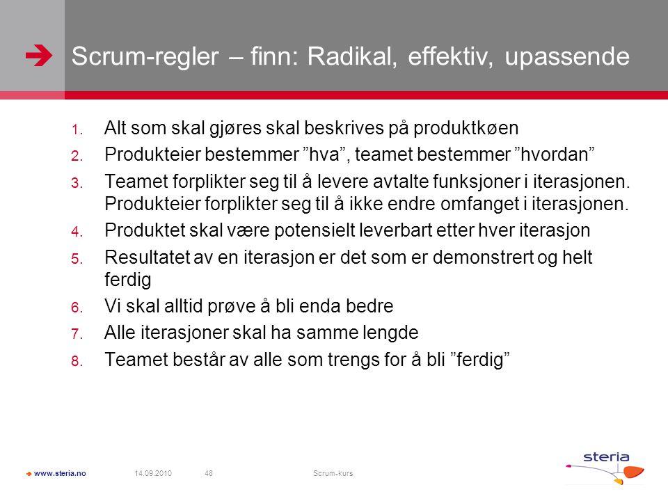 """  www.steria.no Scrum-regler – finn: Radikal, effektiv, upassende 1. Alt som skal gjøres skal beskrives på produktkøen 2. Produkteier bestemmer """"hva"""