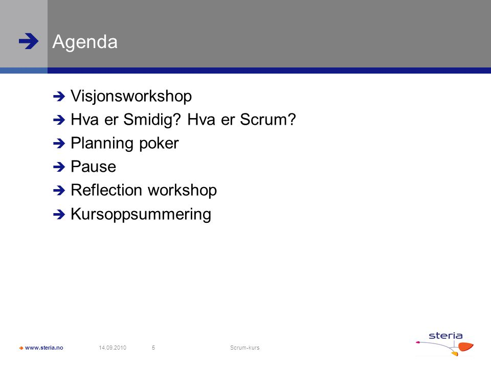  www.steria.no  Agenda  Visjonsworkshop  Hva er Smidig? Hva er Scrum?  Planning poker  Pause  Reflection workshop  Kursoppsummering 14.09.2010