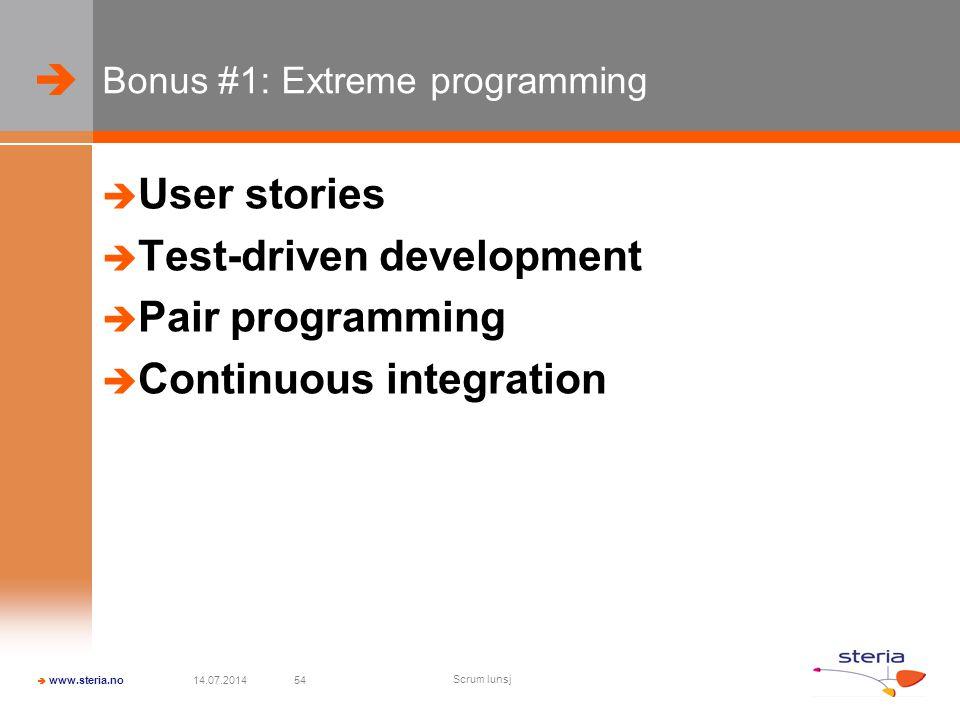  Bonus #1: Extreme programming  User stories  Test-driven development  Pair programming  Continuous integration 14.07.2014 Scrum lunsj 54