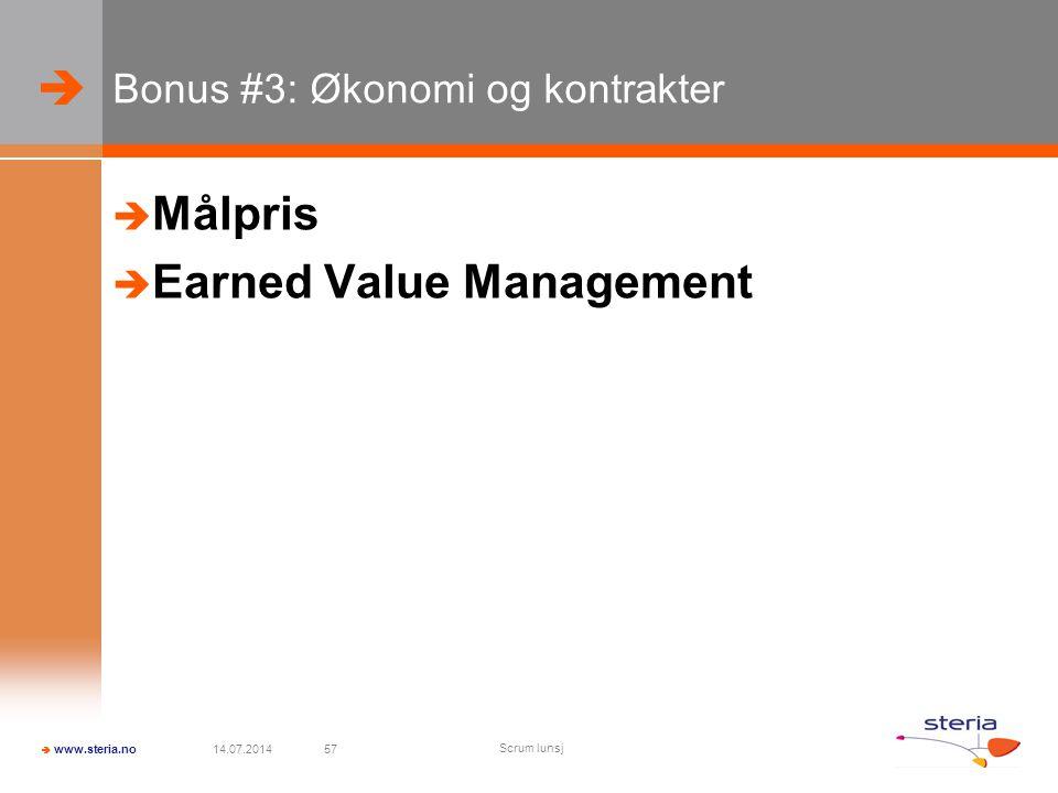   www.steria.no Bonus #3: Økonomi og kontrakter  Målpris  Earned Value Management 14.07.2014 Scrum lunsj 57
