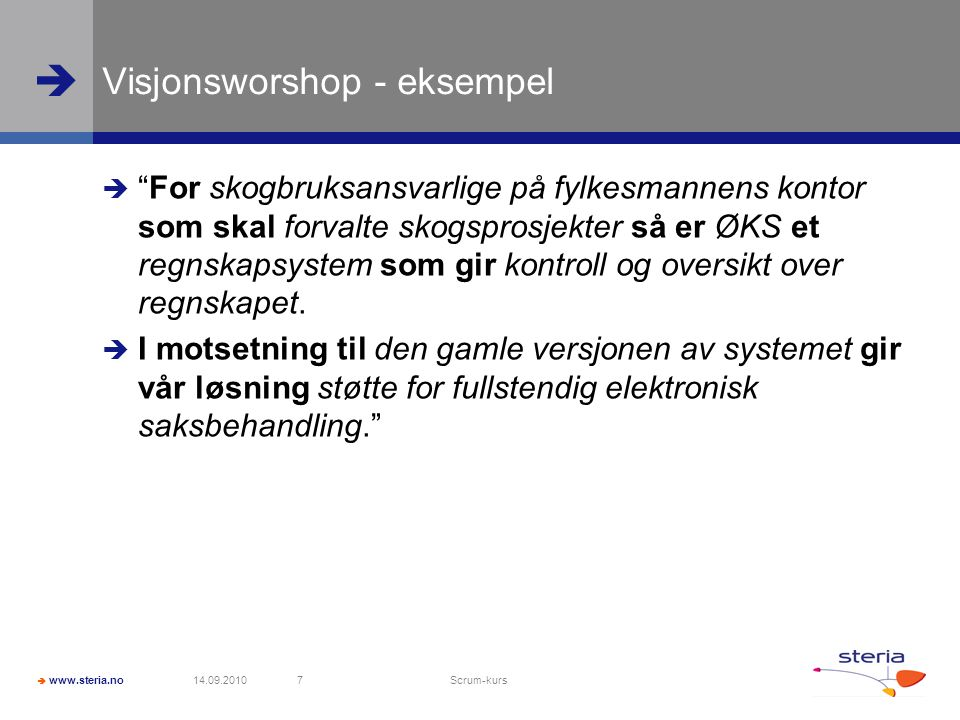   www.steria.no Scrum-regler – finn: Radikal, effektiv, upassende 1.