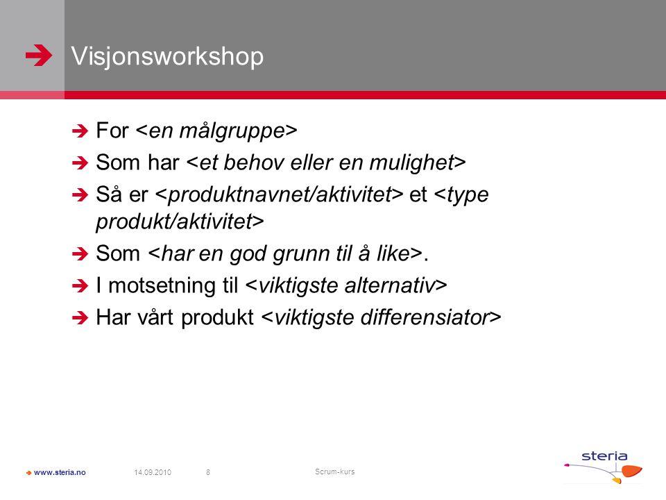   www.steria.no Visjonsworkshop  For prosjekt- og testledere i Steria  Som har mulighet til å bli markedsledende på smidige prosjekter  Så er Scrum workshop et smidig virkemiddel  Som gir et konkurransefortrinn.