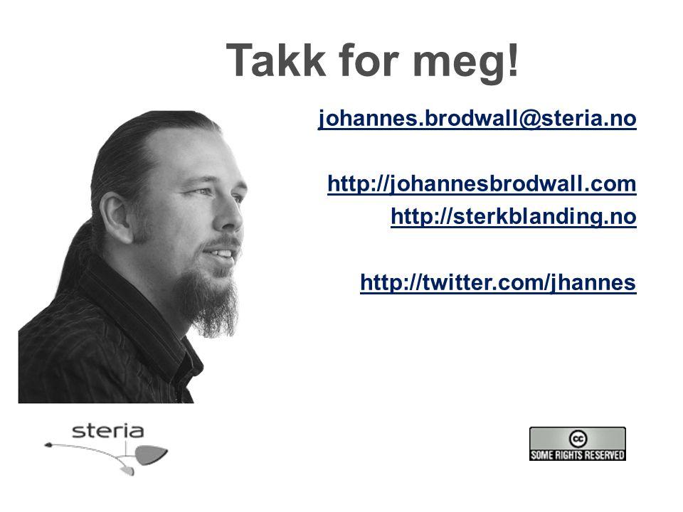 Takk for meg! johannes.brodwall@steria.no http://johannesbrodwall.com http://sterkblanding.no http://twitter.com/jhannes