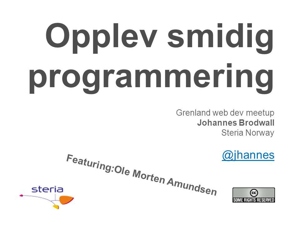 Opplev smidig programmering Grenland web dev meetup Johannes Brodwall Steria Norway @jhannes Featuring:Ole Morten Amundsen