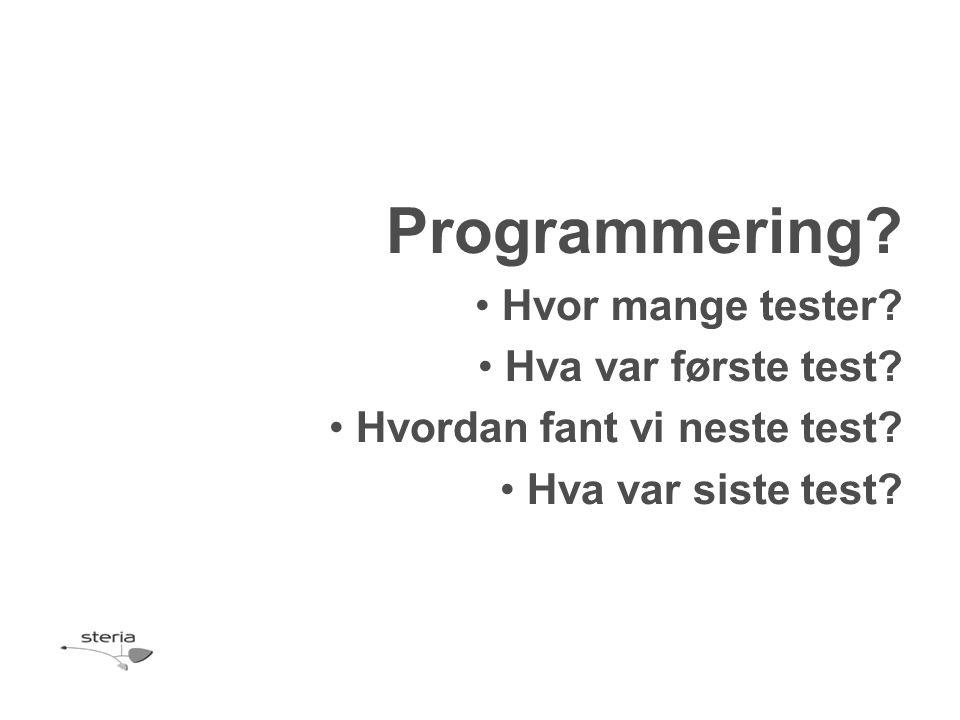 Programmering.Hvor mange tester. Hva var første test.