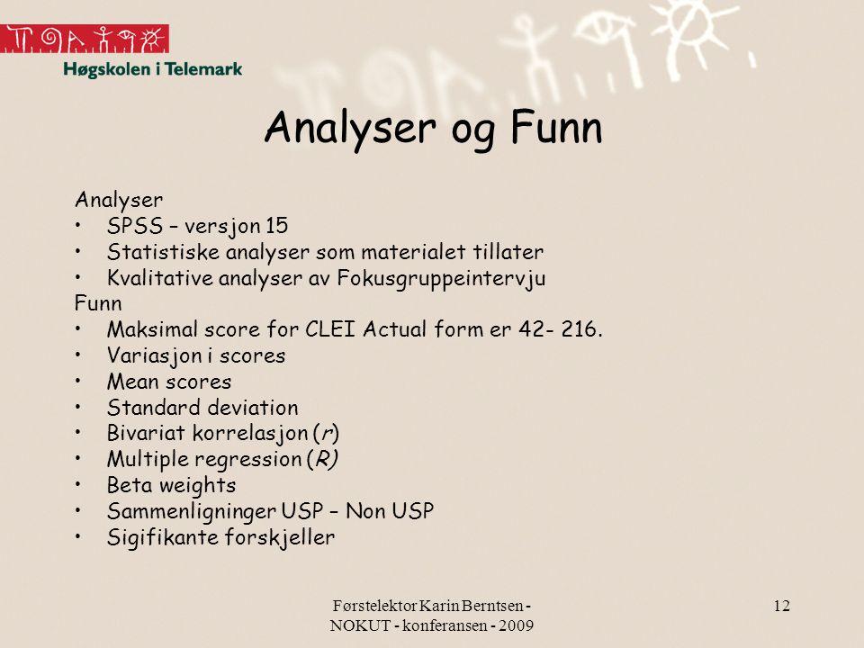 Førstelektor Karin Berntsen - NOKUT - konferansen - 2009 12 Analyser og Funn Analyser SPSS – versjon 15 Statistiske analyser som materialet tillater K