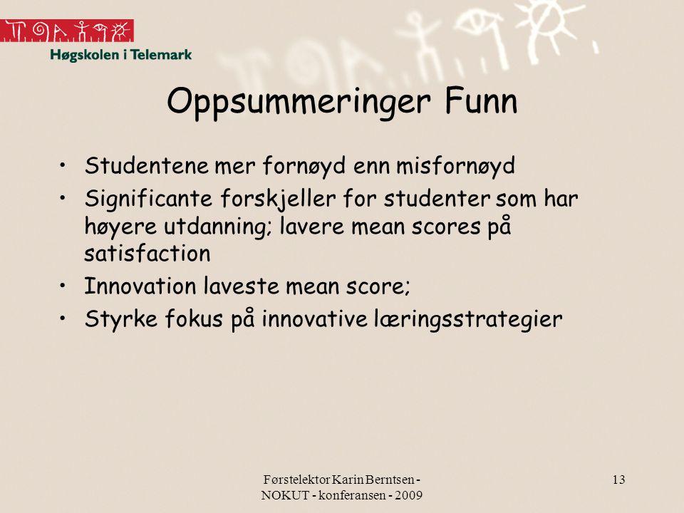 Førstelektor Karin Berntsen - NOKUT - konferansen - 2009 13 Oppsummeringer Funn Studentene mer fornøyd enn misfornøyd Significante forskjeller for stu
