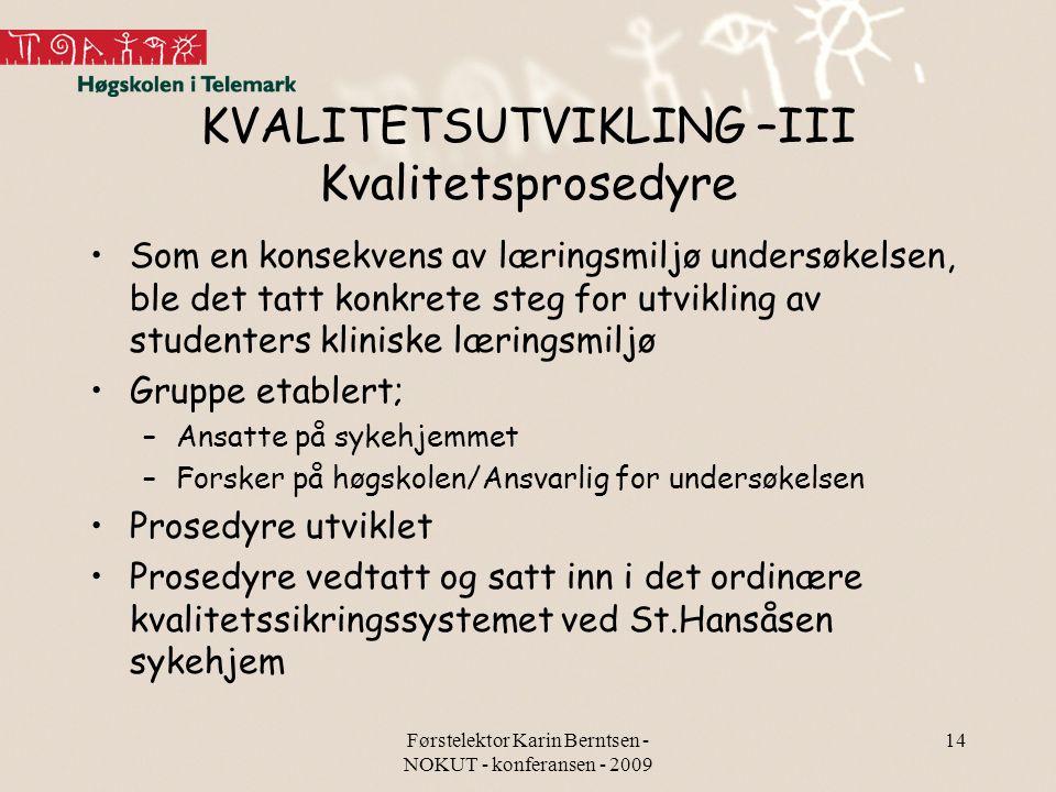 Førstelektor Karin Berntsen - NOKUT - konferansen - 2009 14 KVALITETSUTVIKLING –III Kvalitetsprosedyre Som en konsekvens av læringsmiljø undersøkelsen