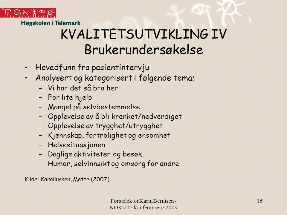 Førstelektor Karin Berntsen - NOKUT - konferansen - 2009 16 KVALITETSUTVIKLING IV Brukerundersøkelse Hovedfunn fra pasientintervju Analysert og katego