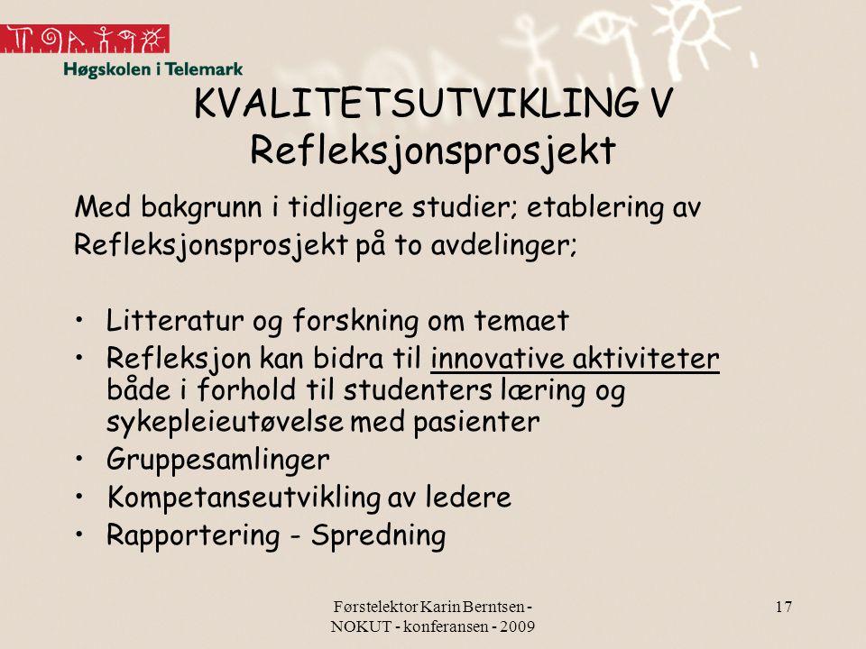 Førstelektor Karin Berntsen - NOKUT - konferansen - 2009 17 KVALITETSUTVIKLING V Refleksjonsprosjekt Med bakgrunn i tidligere studier; etablering av R