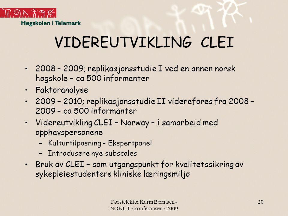 Førstelektor Karin Berntsen - NOKUT - konferansen - 2009 20 VIDEREUTVIKLING CLEI 2008 – 2009; replikasjonsstudie I ved en annen norsk høgskole – ca 50