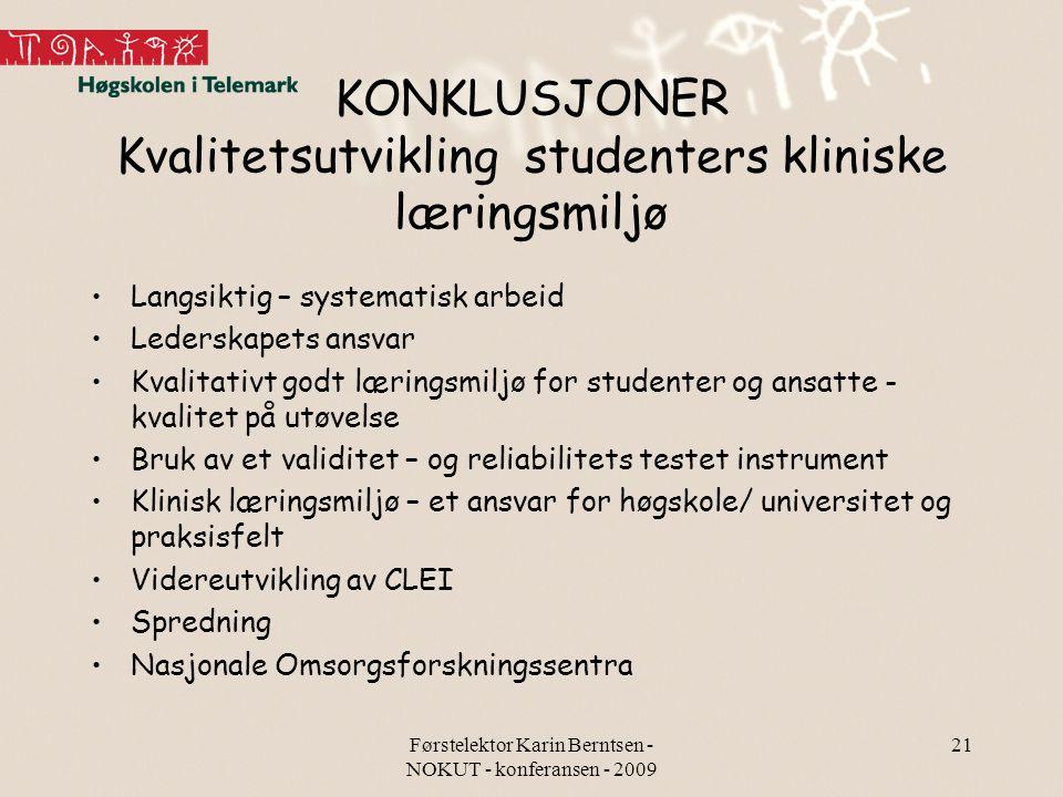 Førstelektor Karin Berntsen - NOKUT - konferansen - 2009 21 KONKLUSJONER Kvalitetsutvikling studenters kliniske læringsmiljø Langsiktig – systematisk