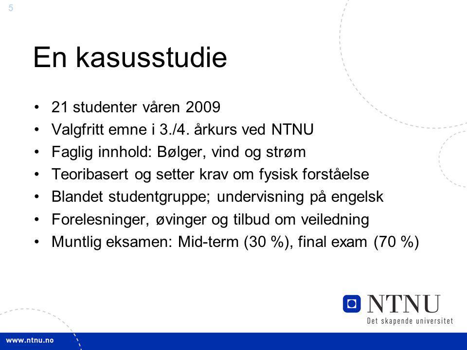 5 En kasusstudie 21 studenter våren 2009 Valgfritt emne i 3./4.