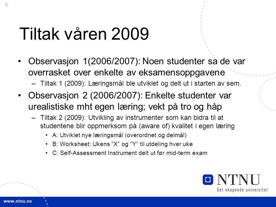8 Tiltak våren 2009 Observasjon 1(2006/2007): Noen studenter sa de var overrasket over enkelte av eksamensoppgavene –Tiltak 1 (2009): Læringsmål ble utviklet og delt ut i starten av sem.