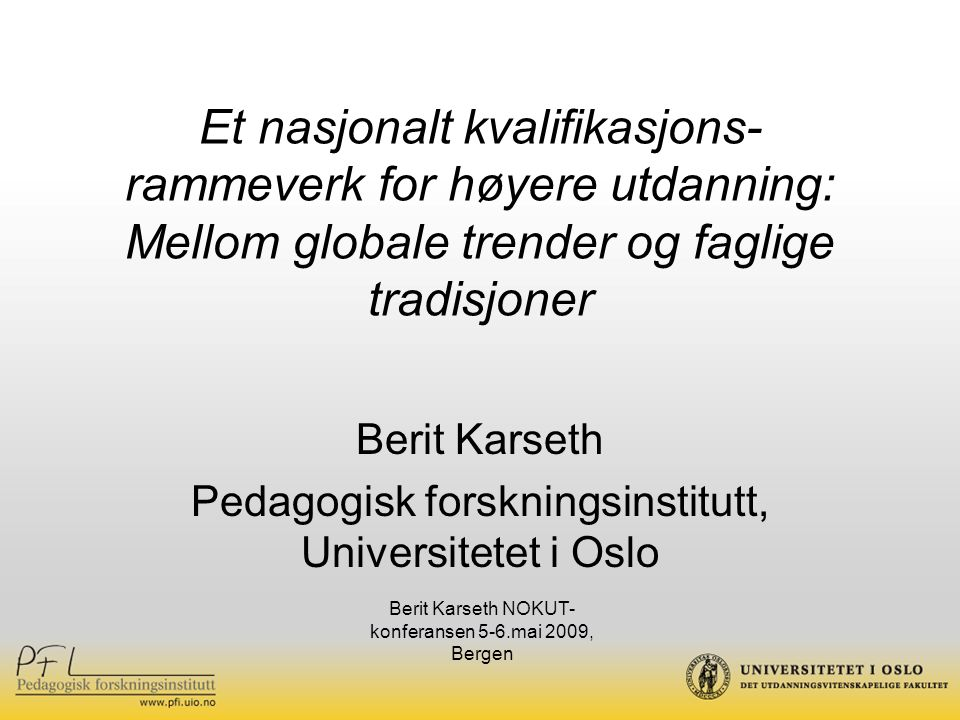 Ministermøtet i Bergen 2005 We commit ourselves to elaborating national frameworks for qualifications compatible with the overarching framework for qualifications in the EHEA by 2010, and to having started work on this by 2007.