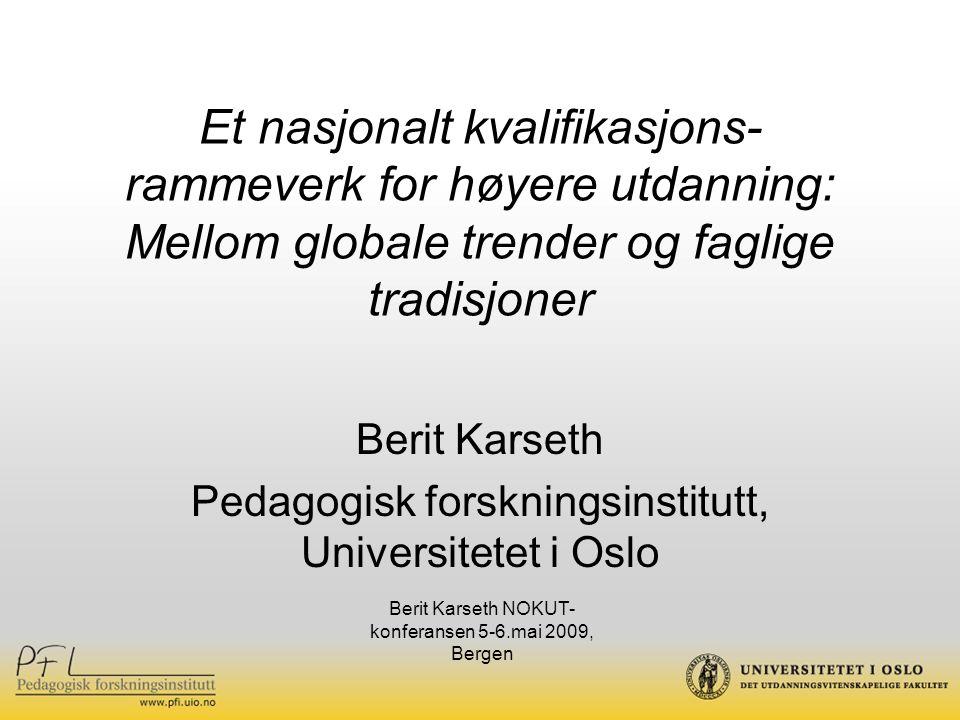 Et nasjonalt kvalifikasjons- rammeverk for høyere utdanning: Mellom globale trender og faglige tradisjoner Berit Karseth Pedagogisk forskningsinstitut