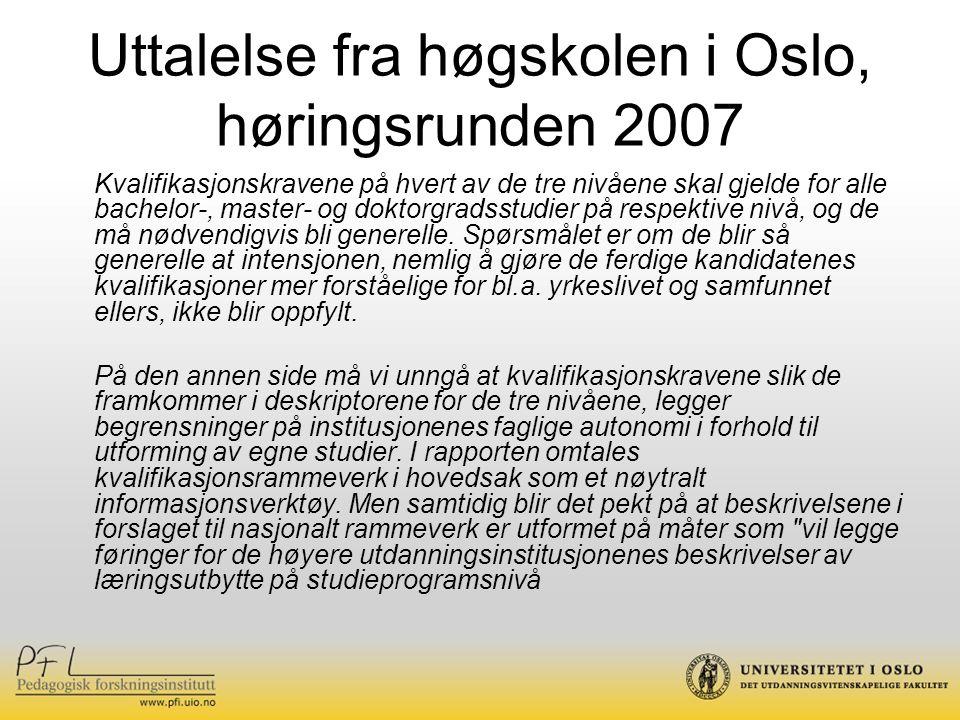 Uttalelse fra høgskolen i Oslo, høringsrunden 2007 Kvalifikasjonskravene på hvert av de tre nivåene skal gjelde for alle bachelor-, master- og doktorg
