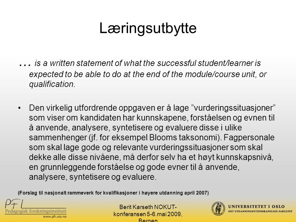 Læringsutbytte … is a written statement of what the successful student/learner is expected to be able to do at the end of the module/course unit, or q