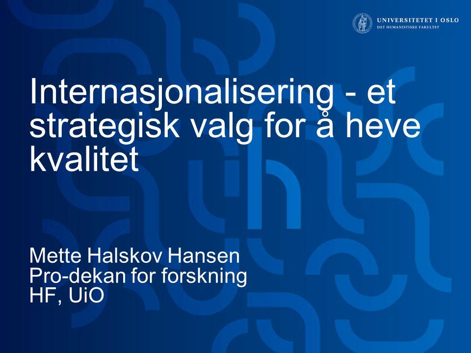 Internasjonalisering - et strategisk valg for å heve kvalitet Mette Halskov Hansen Pro-dekan for forskning HF, UiO