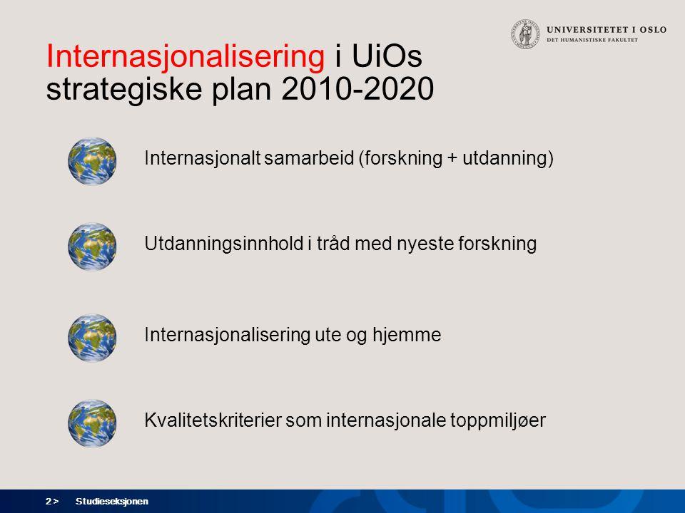 2 > Internasjonalisering i UiOs strategiske plan 2010-2020 Studieseksjonen Internasjonalt samarbeid (forskning + utdanning) Utdanningsinnhold i tråd med nyeste forskning Internasjonalisering ute og hjemme Kvalitetskriterier som internasjonale toppmiljøer