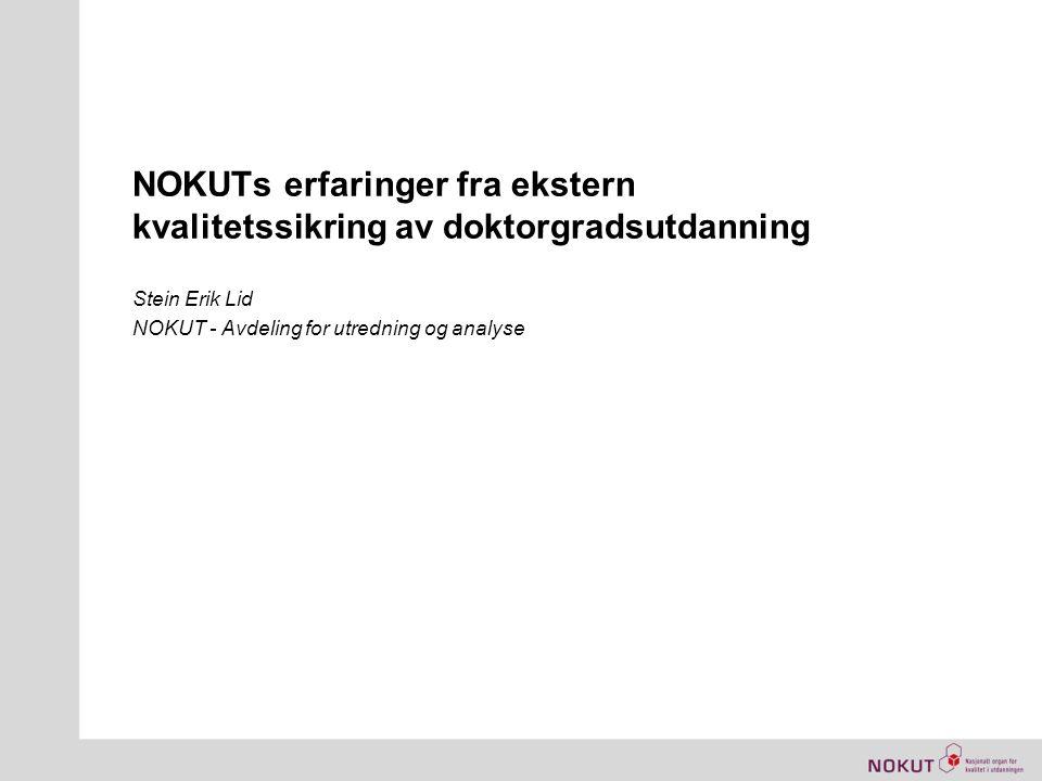 NOKUTs erfaringer fra ekstern kvalitetssikring av doktorgradsutdanning Stein Erik Lid NOKUT - Avdeling for utredning og analyse