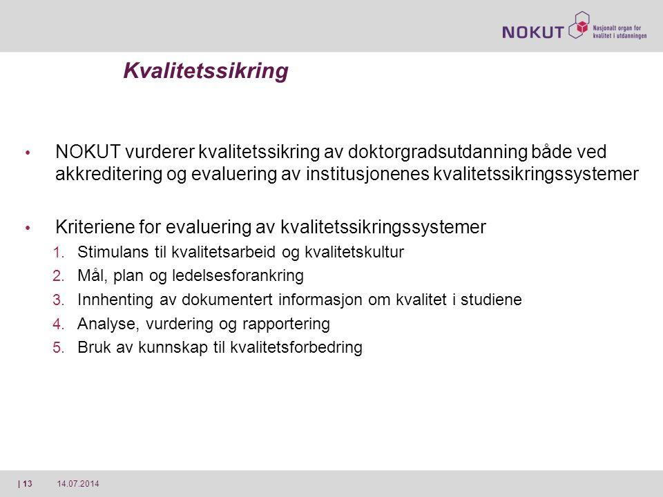 14.07.2014| 13 Kvalitetssikring NOKUT vurderer kvalitetssikring av doktorgradsutdanning både ved akkreditering og evaluering av institusjonenes kvalit