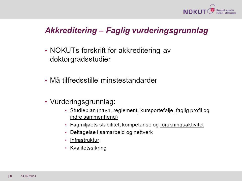 14.07.2014| 8 Akkreditering – Faglig vurderingsgrunnlag NOKUTs forskrift for akkreditering av doktorgradsstudier Må tilfredsstille minstestandarder Vu