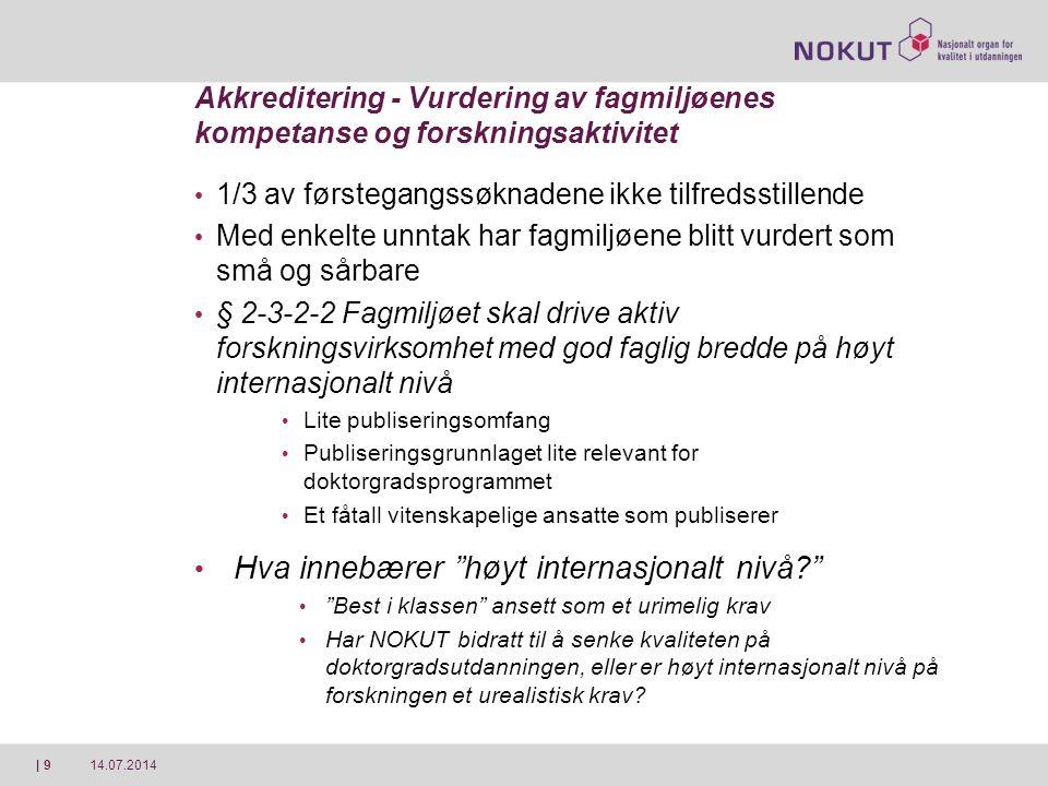 14.07.2014| 9 Akkreditering - Vurdering av fagmiljøenes kompetanse og forskningsaktivitet 1/3 av førstegangssøknadene ikke tilfredsstillende Med enkel