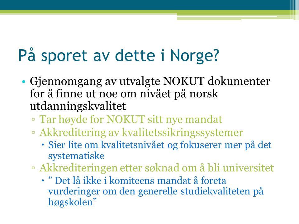 På sporet av dette i Norge? Gjennomgang av utvalgte NOKUT dokumenter for å finne ut noe om nivået på norsk utdanningskvalitet ▫Tar høyde for NOKUT sit